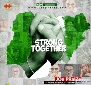 Joe Praize - Strong Together ft. Frank Edwards & Nikki Laoye